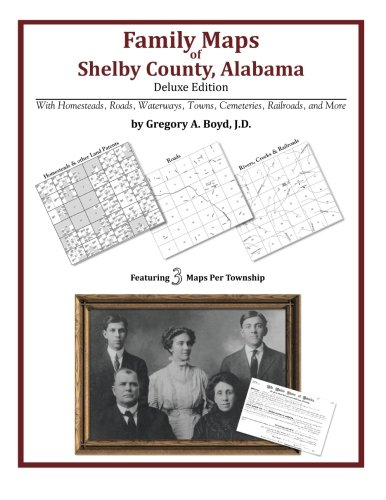 Family Maps of Shelby County, Alabama, Deluxe Edition: Gregory A Boyd J. D.