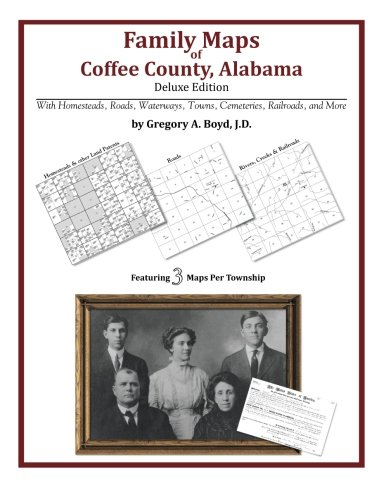 Family Maps of Coffee County, Alabama, Deluxe Edition: Gregory A Boyd J.D.