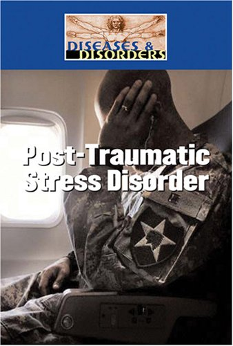 9781420500028: Post Traumatic Stress Disorder (Diseases and Disorders)