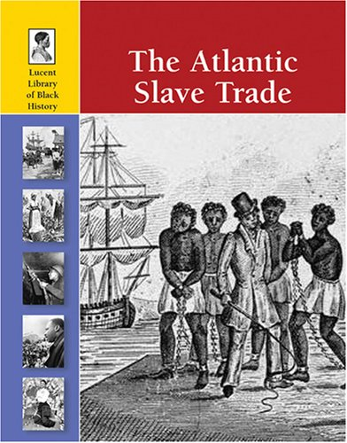 9781420500073: The Atlantic Slave Trade (Lucent Library of Black History)