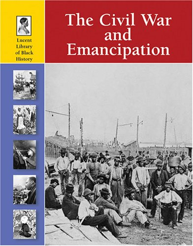 9781420500080: The Civil War and Emancipation (Lucent Library of Black History)