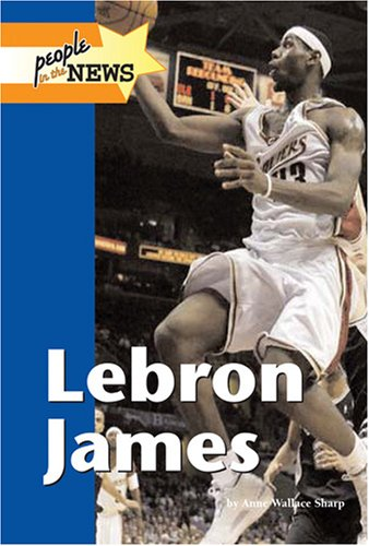 Lebron James (People in the News): Sharp, Anne Wallace