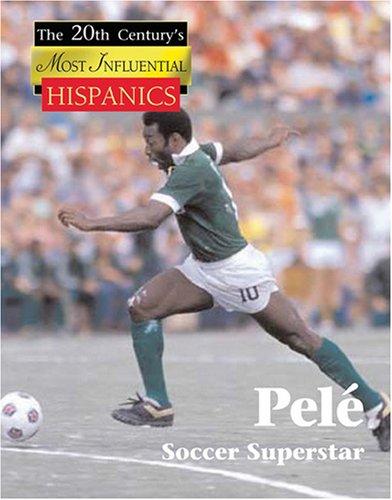 9781420500233: Pele (The Twentieth Century's Most Influential Hispanics)