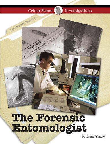 The Forensic Entomologist (Crime Scene Investigations): Yancey, Diane