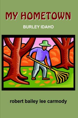 My Hometown: Burley Idaho: Carmody, Robert Bailey