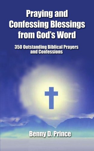 Praying and Confessing Blessings from God's Word: 350 Outstanding Biblical Prayers and ...