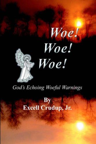 Woe Woe Woe: God's Echoing Woeful Warnings: Excell Crudup Jr.