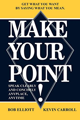 9781420804393: MAKE YOUR POINT!: SPEAK CLEARLY AND CONCISELY ANYPLACE, ANYTIME