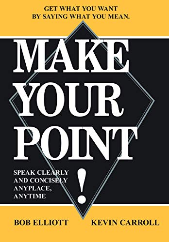 9781420804409: MAKE YOUR POINT!: SPEAK CLEARLY AND CONCISELY ANYPLACE, ANYTIME