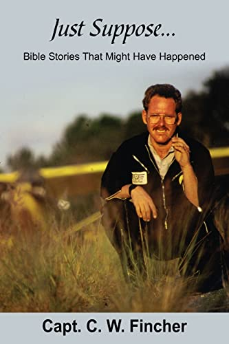 Just Suppose.: Bible Stories That Might Have: C. W. Fincher