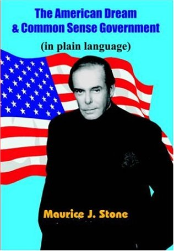 The American Dream & Common Sense Government: Stone, Maurice J.