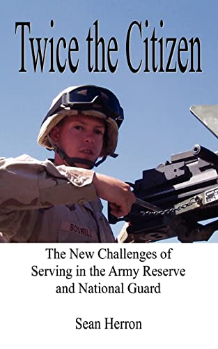9781420809749: Twice the Citizen: The New Challenges of Serving in the Army Reserve and National Guard