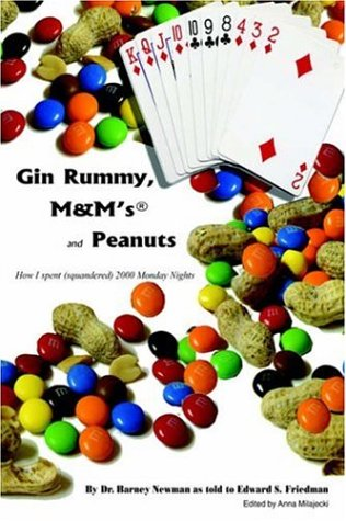Gin Rummy, M&M's and Peanuts: How I spent (squandered) 2000 Monday Nights: Friedman, ...