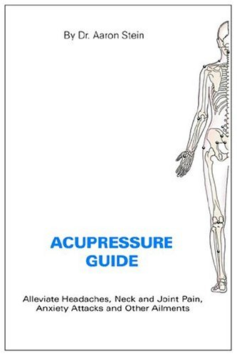 9781420812350: Acupressure Guide: Alleviate Headaches, Neck And Joint Pain, Anxiety Attacks And Other Ailments