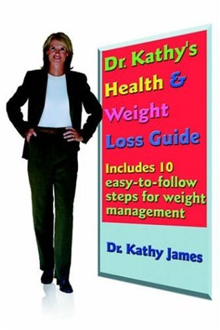 Dr. Kathys Health Weight Loss Guide: Dr. Kathy James