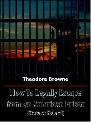 9781420813869: How To Legally Escape From An American Prison(state Or Federal)