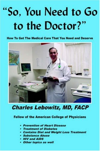 9781420815092: So, You Need to Go to the Doctor?: How to Get the Medical Care That You Need and Deserve