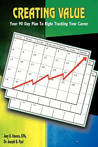 9781420816310: Creating Value: Your 90 Day Plan To Right Tracking Your Career