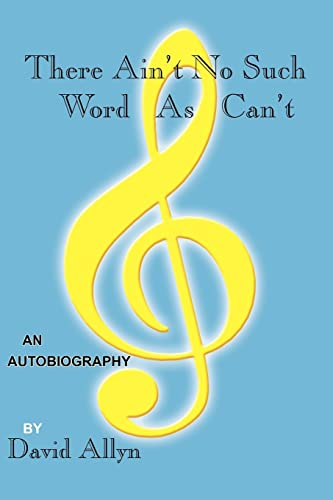 9781420817102: There Ain't No Such Word As Can't: An Authobiography