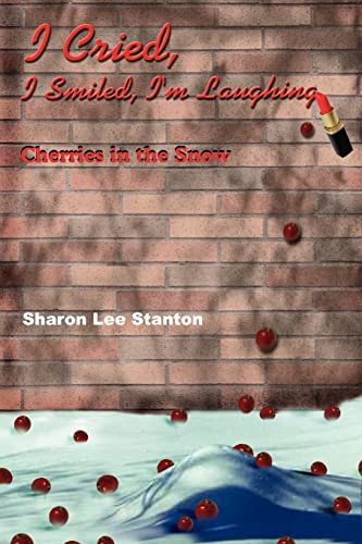 I Cried, I Smiled, I'm Laughing: Cherries in the Snow: Stanton, Sharon