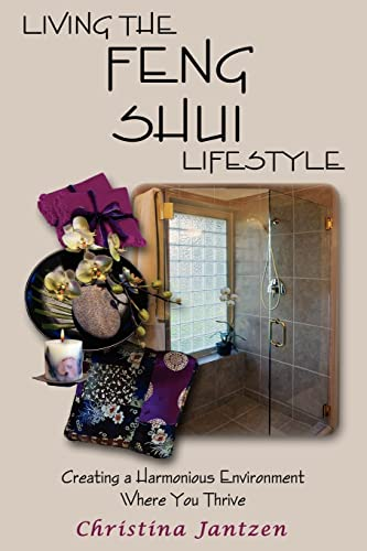 Living The Feng Shui Lifestyle: Creating A: Christina Jantzen