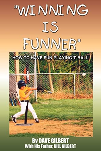 WINNING IS FUNNER HOW TO HAVE FUN PLAYING T-BALL: William Gilbert