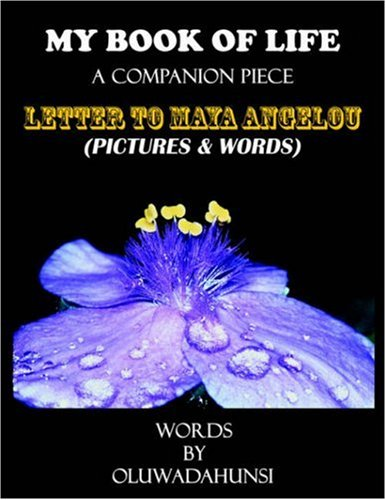 9781420820485: My Book of Life, a Companion Piece: Letter to Maya Angelou, Pictures & Words