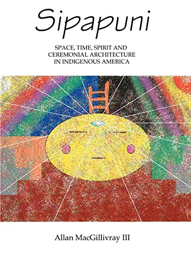 Sipapuni: Space, Time, Spirit and Ceremonial Architecture: MacGillivray III, Allan