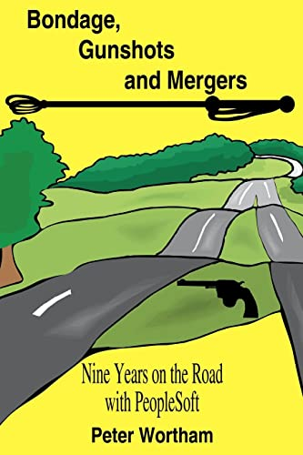 9781420823950: Bondage, Gunshots and Mergers: Nine Years on the Road with PeopleSoft
