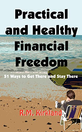 9781420826333: Practical and Healthy Financial Freedom: 51 Ways to Get There and Stay There