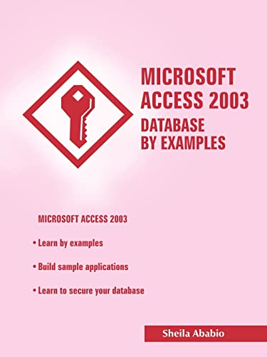 Microsoft Access 2003 Database by Examples: Sheila Ababio