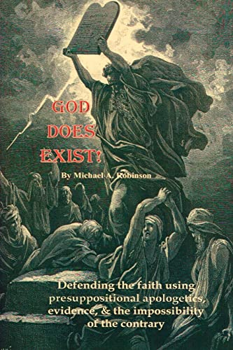 9781420827620: God Does Exist!: Defending the faith using presuppositional apologetics, evidence, and the impossibility of the contrary