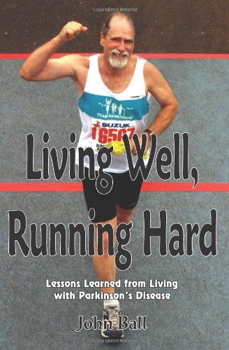Living Well, Running Hard: Lessons Learned from Living with Parkinson's Disease (1420827898) by Ball, John