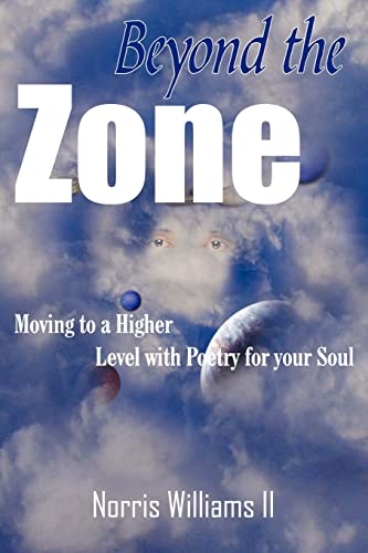 Beyond the Zone: Moving to a Higher Level with Poetry for your Soul: Norris Williams II