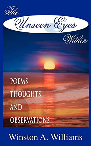 The Unseen Eyes Within: Poems, Thoughts & Observations (1420829076) by Winston Williams