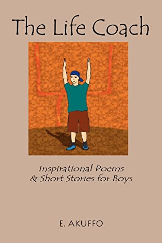 The Life Coach Inspirational Poems Short Stories for Boys: Emma Akuffo