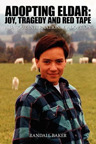 Adopting Eldar Joy Tragedy & Red Tape A Unique International Adoption: Randall Baker