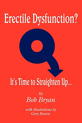 Erectile Dysfunction Its Time to Straighten Up.: Bob Bryan