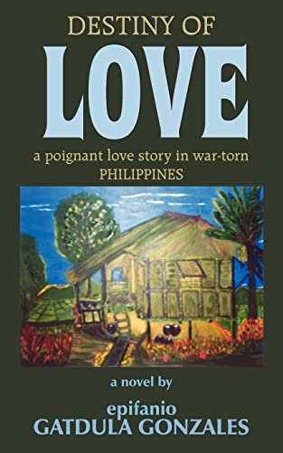 9781420832396: DESTINY OF LOVE: a poignant love story in war-torn Philippines