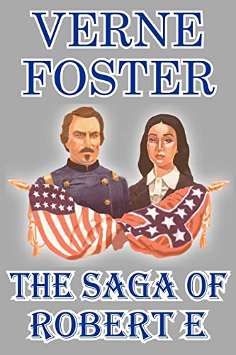 The Saga of Robert E. Lee: VernE fOSTER