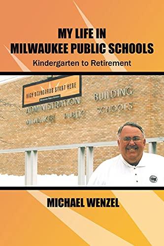 My Life in Milwaukee Public Schools: Kindergarten to Retirement: Wenzel, Michael