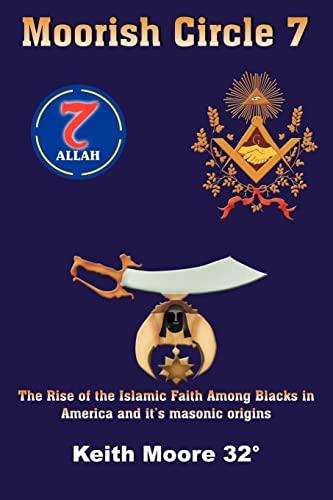9781420836714: Moorish Circle 7: The Rise of the Islamic Faith Among Blacks in America and it's masonic origins