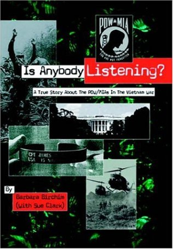 Is Anybody Listening?: A True Story about POWMIAs in the Vietnam War: Barbara Birchim