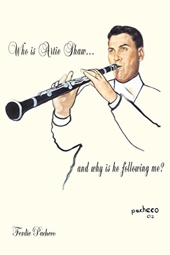 9781420838046: Who Is Artie Shaw...and why is he following me?