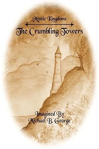 Mystic Kingdoms: The Crumbling Towers (Struggle of the Magi, Vol. 1): Michael George