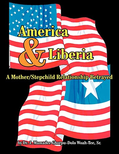 9781420840056: America And Liberia: A Mother/Stepchild Relationship Betrayed