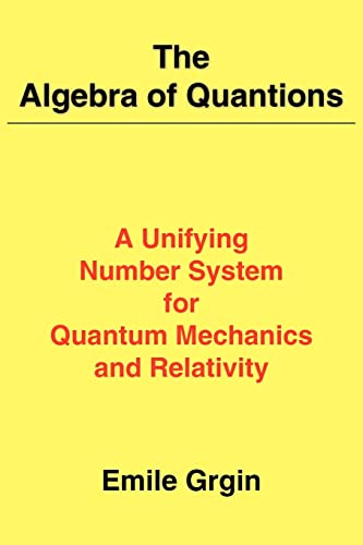 9781420840360: The Algebra of Quantions: A Unifying Number System for Quantum Mechanics and Relativity