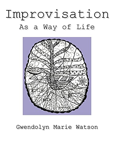 Improvisation As a Way of Life: Gwendolyn Marie Watson