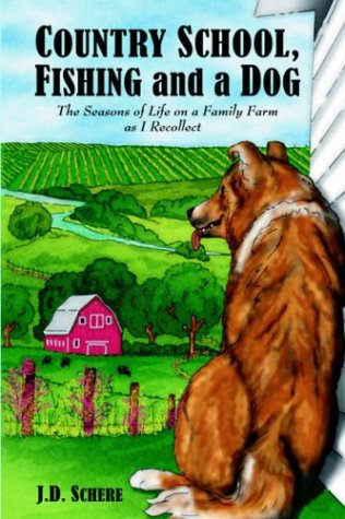 Country School, Fishing and a Dog;: The: J.D. Schere