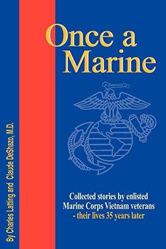 Once a Marine: Collected stories by enlisted Marine Corps Vietnam veterans - their lives 35 years ...